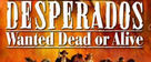 Desperados - Wanted Dead Or Alive