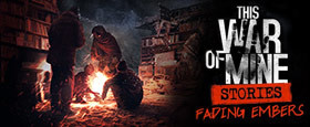 This War of Mine: Stories - Fading Embers (ep. 3) (GOG)