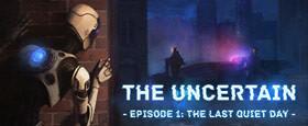 The Uncertain - Episode 1: The Last Quiet Day
