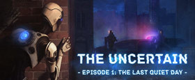 The Uncertain - Episode 1: The Last Quiet Day