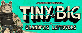 Tiny and Big: Grandpa's Leftovers