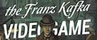 The Franz Kafka Videogame