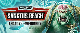 Warhammer 40,000: Sanctus Reach - Legacy of the Weirdboy