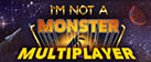 I Am Not A Monster - Multiplayer Version