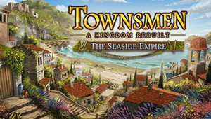 Townsmen - A Kingdom Rebuilt: The Seaside Empire