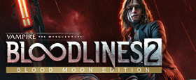 Vampire: The Masquerade - Bloodlines 2: Blood Moon Edition