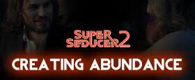 Super Seducer 2 - Bonus Video 2: Creating Abundance