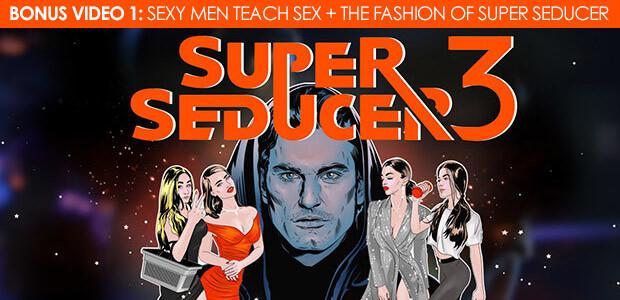 Super Seducer 3 - Bonus Video 1: Sexy Men Teach Sex + The Fashion of Super Seducer - Cover / Packshot