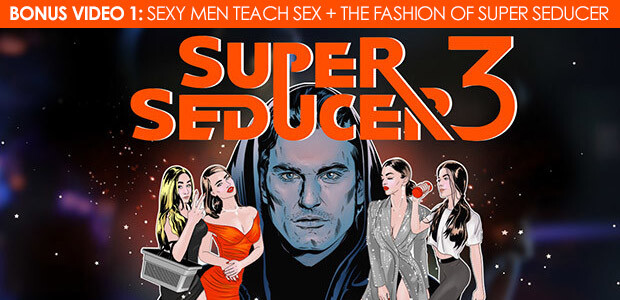 Super Seducer 3 - Bonus Video 1: Sexy Men Teach Sex + The Fashion of Super Seducer - Cover / Packshot