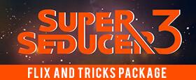 Super Seducer 3 - Flix and Tricks Package