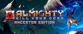Almighty: Kill Your Gods - Ancestor Edition